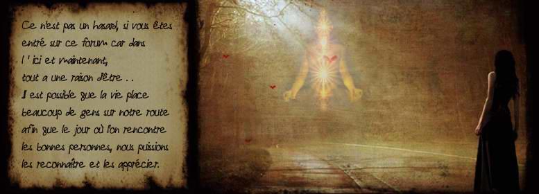 Forum �sot�rique et spirituel pour le partage dans l'�veil de l'�me et de la conscience
